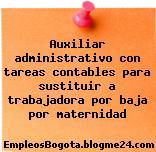 Auxiliar administrativo con tareas contables para sustituir a trabajadora por baja por maternidad