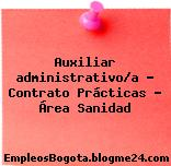 Auxiliar administrativo/a – Contrato Prácticas – Área Sanidad