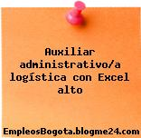 Auxiliar administrativo/a logística con Excel alto