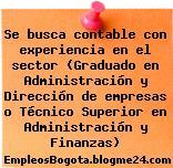 Se busca contable con experiencia en el sector (Graduado en Administración y Dirección de empresas o Técnico Superior en Administración y Finanzas)