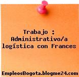 Trabajo : Administrativo/a logística con Frances