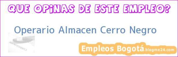 Operario Almacen Cerro Negro