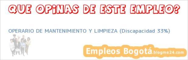 OPERARIO DE MANTENIMIENTO Y LIMPIEZA (Discapacidad 33%)