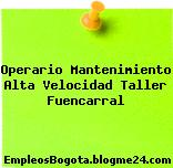 Operario Mantenimiento Alta Velocidad Taller Fuencarral
