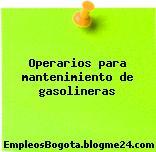 Operarios para mantenimiento de gasolineras