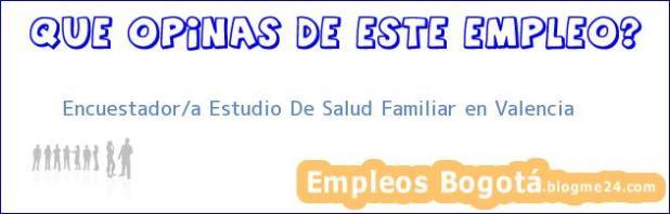 Encuestador/a Estudio De Salud Familiar en Valencia