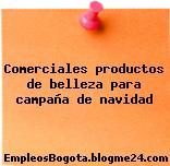 Comerciales productos de belleza para campaña de navidad