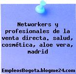 Networkers y profesionales de la venta directa. salud, cosmética, aloe vera, madrid