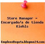 Store Manager – Encargado/a de tienda Kiehls