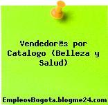 Vendedor@s por Catalogo (Belleza y Salud)