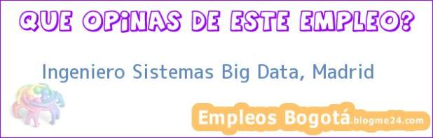 Ingeniero Sistemas Big Data, Madrid
