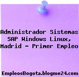 Administrador Sistemas SAP Windows Linux, Madrid – Primer Empleo