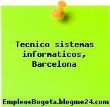 Tecnico sistemas informaticos, Barcelona