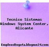 Tecnico Sistemas Windows System Center, Alicante