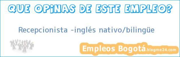 Recepcionista -inglés nativo/bilingüe
