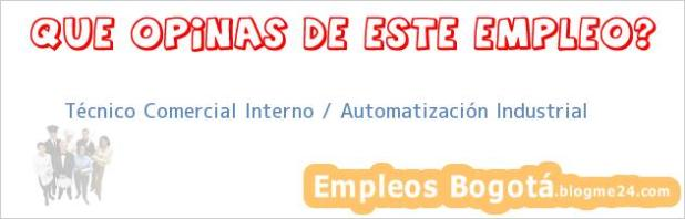 Técnico Comercial Interno / Automatización Industrial