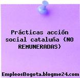 Prácticas acción social cataluña (NO REMUNERADAS)