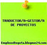 TRADUCTOR/A-GESTOR/A DE PROYECTOS