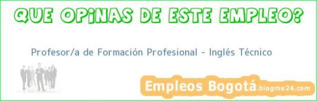 Profesor/a de Formación Profesional – Inglés Técnico