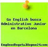 Go English busca Administrativo Junior en Barcelona