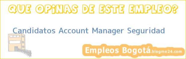Candidatos Account Manager Seguridad