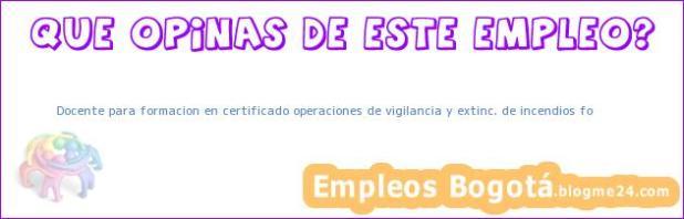 Docente para formacion en certificado operaciones de vigilancia y extinc. de incendios fo