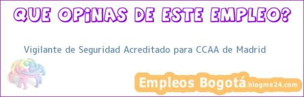 Vigilante de Seguridad Acreditado para CCAA de Madrid