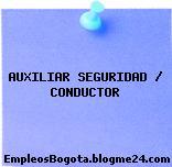 AUXILIAR SEGURIDAD / CONDUCTOR