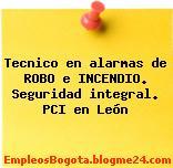 Tecnico en alarmas de ROBO e INCENDIO. Seguridad integral. PCI en León