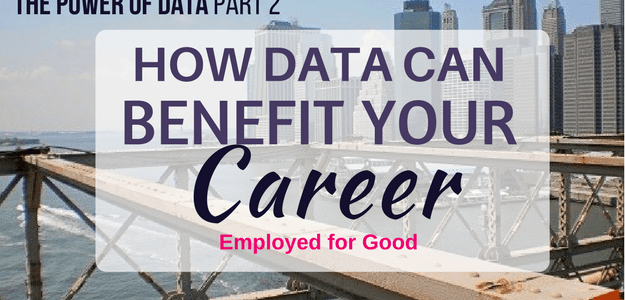 The Power of Data, Part 2: How Data Can Benefit Your Career