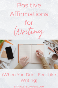 Positive Affirmations for Writing (When You Don't Feel Like Writing)