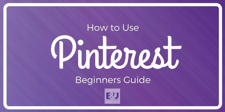 How to Use Pinterest – Beginners Guide