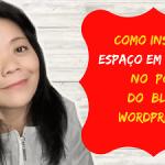 Como Inserir Espaço em Branco no Post do Blog WordPress.