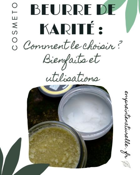 Beurre de karité : Comment le choisir ? Bienfaits et utilisations