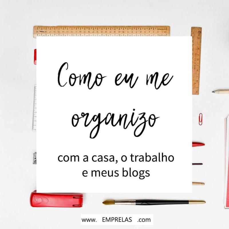Como eu me organizo com o meu trabalho, a casa e os blogs