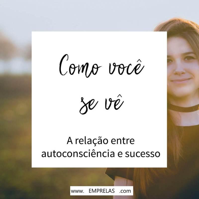 Como você se vê? A relação entre a autoconsciência e o sucesso