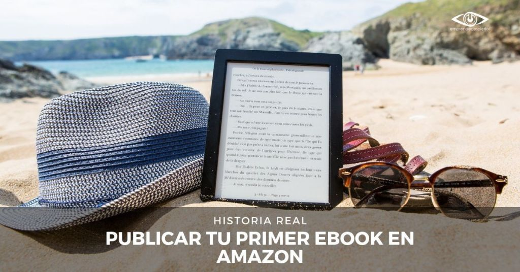 Publicar Tu Primer Ebook en Amazon Historia Real