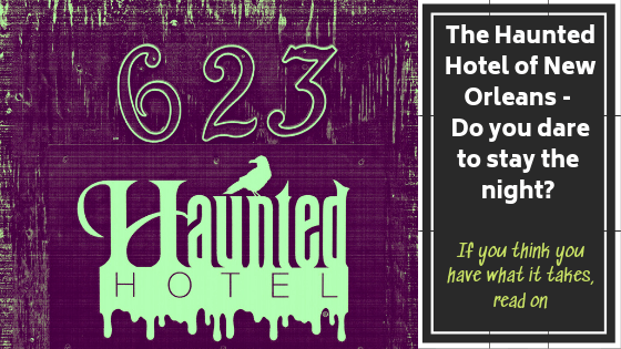 Haunted Hotel of New Orleans - do you dare? 1 Haunted Hotel, THE Haunted Hotel situated at 623 Ursulines in New Orleans oldest and most infamous neighborhoods - the French Quarter - just celebrated its