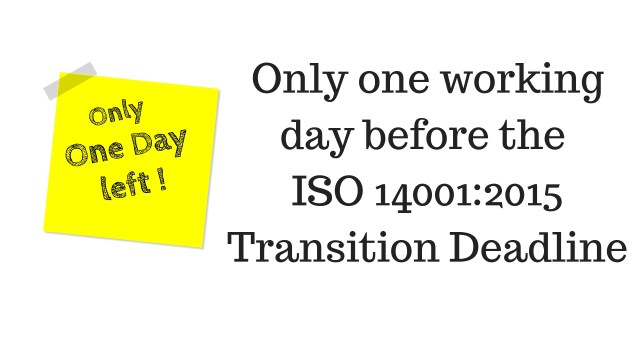 Only one Working Day before the end of the ISO 14001:2015 Transition Deadline