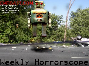 Horrorscopes for the Week of Santa Please-Put-The-Robot-Back-In-Christmas Week