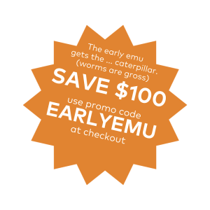 $100 discountuse promo code_EARLYEMUat checkout (1)