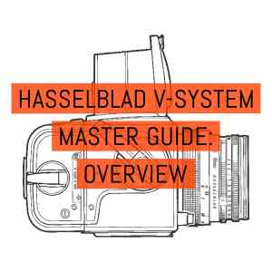 Hasselblad V-System Master Guide - Overview