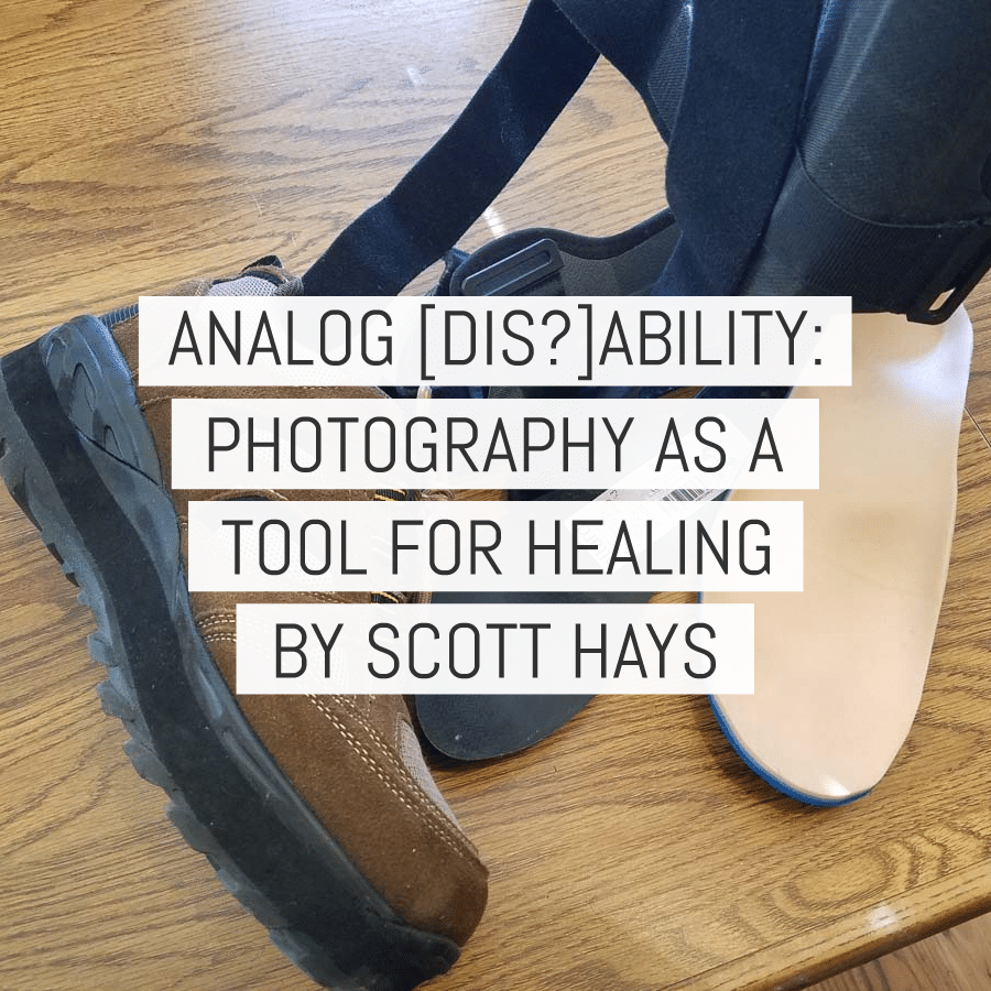 Analog [dis?]ability: photography as a tool for healing - by Scott Hays