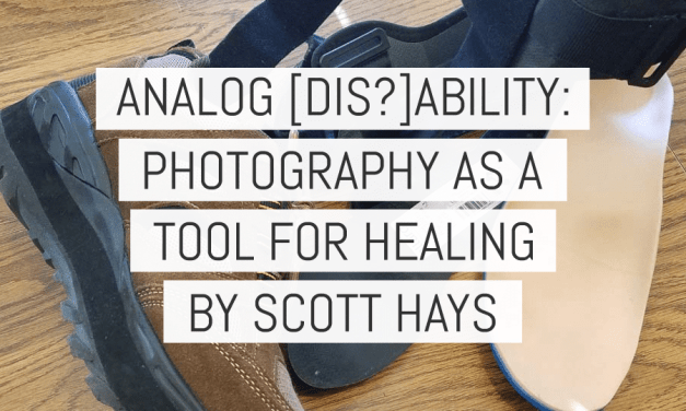 Analog [dis?]ability: photography as a tool for healing – by Scott Hays