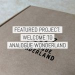 Featured project: Analogue Wonderland – by Paul McKay