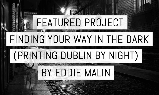 Featured project:  Finding your way in the dark (printing Dublin by night) – by Eddie Malin