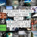 Every single film stock still made today – Part 7: the complete A-Z plus thoughts on the future of film