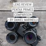 Lens review: Pentax prime comparison – five lenses head to head from 40mm to 55mm – by Dan Marinelli