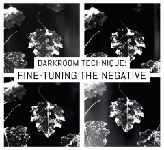 Darkroom technique- fine-tuning the negative