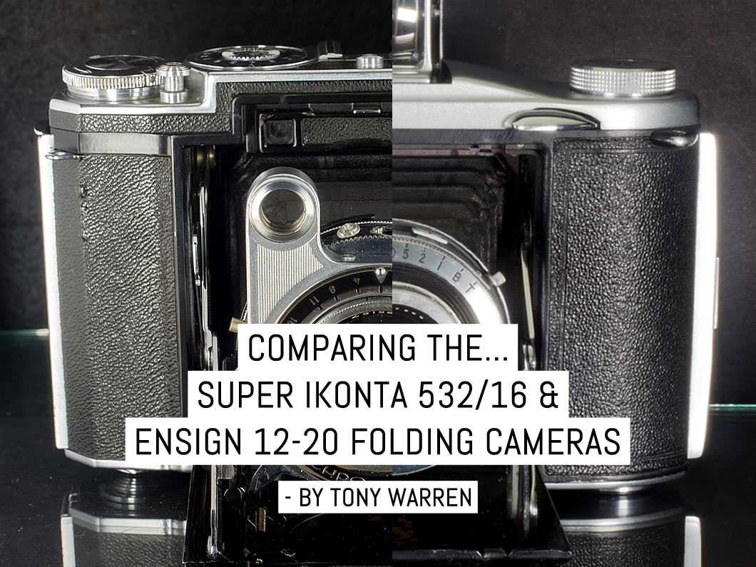 Comparing the Super Ikonta 532/16 and Ensign 12-20 folding cameras – by Tony Warren